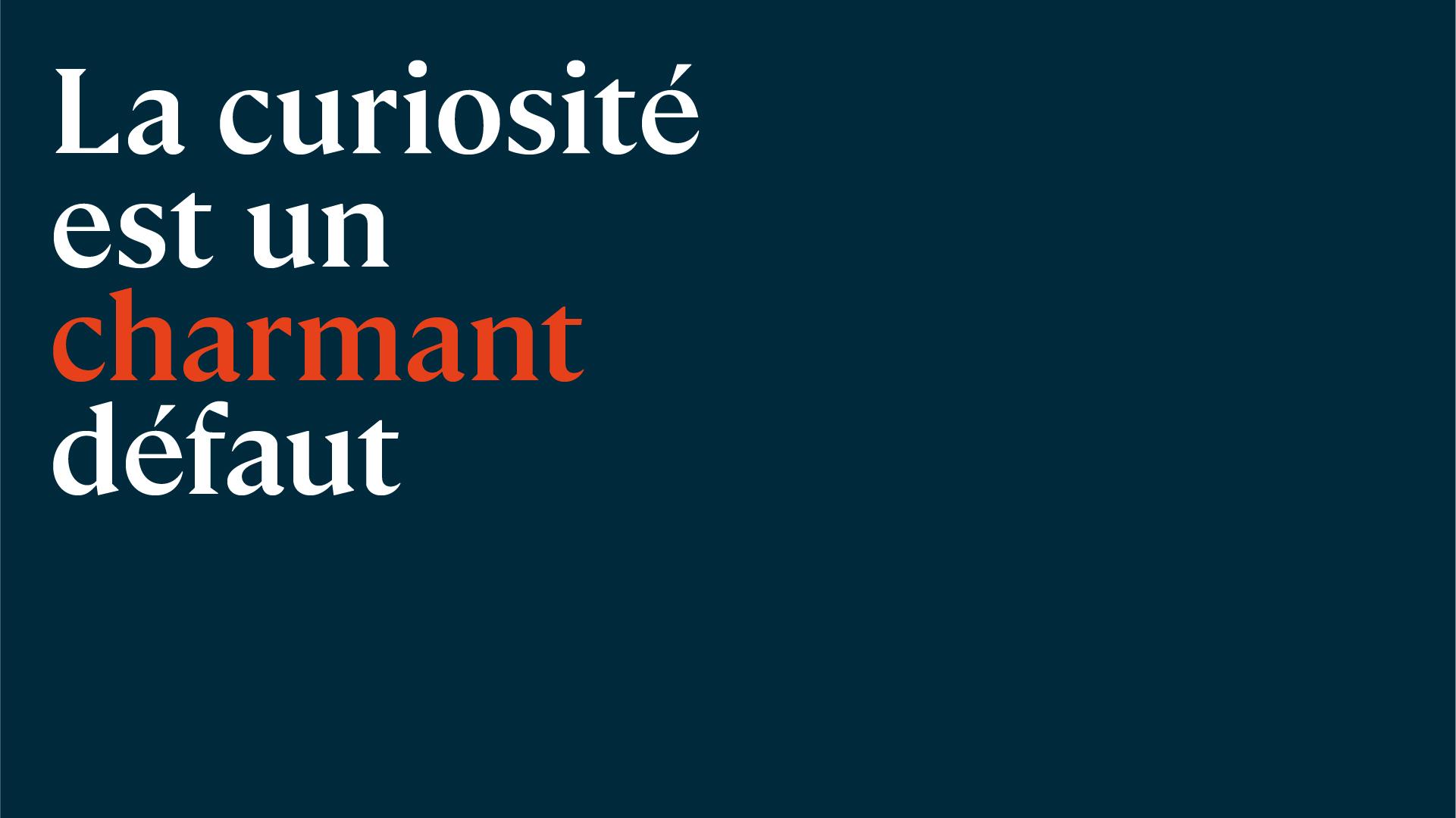 La curiosité est un charmant défaut